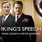 The King's Speech: How One Man Saved the British Monarchy | Mark Logue,Peter Conradi