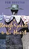 A Rough Guide to the Heart by Pam Houston (2001) Paperback