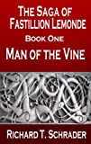 Man of the Vine (The Saga of Fastillion Lemonde Book 1)