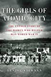 img - for By Denise Kiernan The Girls of Atomic City: The Untold Story of the Women Who Helped Win World War II (Lrg) [Paperback] book / textbook / text book
