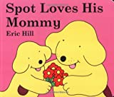 Spot Loves His Mommy, Eric Hill, 0399245111