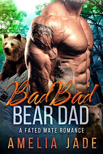 Bad Bad Bear Dad: A Fated Mate Romance by [Jade, Amelia]