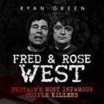 Fred & Rose West: Britain's Most Infamous Killer Couples | Ryan Green