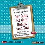 Der Dativ ist dem Genitiv sein Tod 4: Das Allerneueste aus dem Irrgarten der deutschen Sprache | Bastian Sick