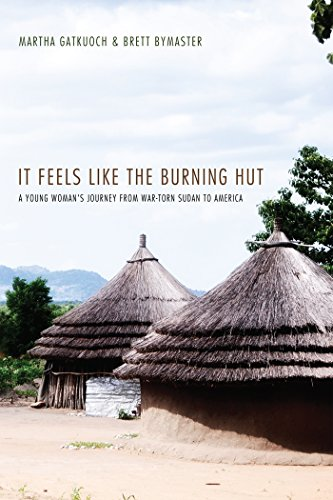 It Feels Like the Burning Hut: A Young Woman's Journey from War-Torn Sudan to - Hut Young