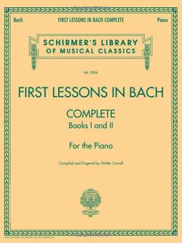 First Lessons in Bach, Complete: Schirmer Library of Classics Volume 2066 For the Piano (Schirmer's Library of Musical Classics)