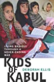Kids of Kabul: Living Bravely Through a Never-Ending War by Deborah Ellis front cover