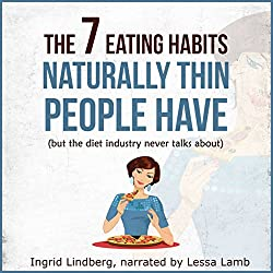 Naturally Thin: The 7 Eating Habits Naturally Thin People Have, but the Diet Industry Never Talks About