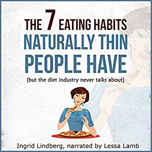 Naturally Thin: The 7 Eating Habits Naturally Thin People Have, but the Diet Industry Never Talks About Audiobook