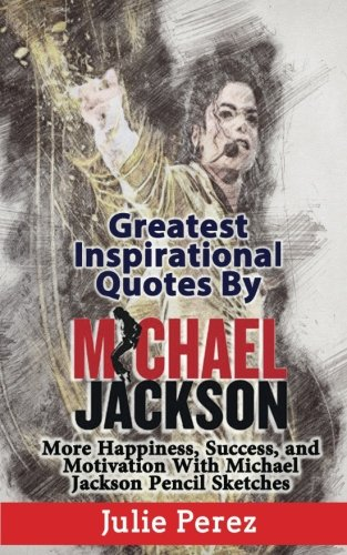 Greatest Inspirational Quotes By Michael Jackson: More Happiness, Success, and Motivation With Michael Jackson Pencil Sketches