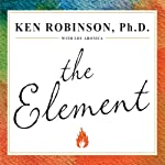 The Element: How Finding Your Passion Changes Everything | Ken Robinson Ph.D.