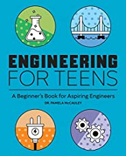 Engineering for Teens: A Beginner's Book for Aspiring Engin
