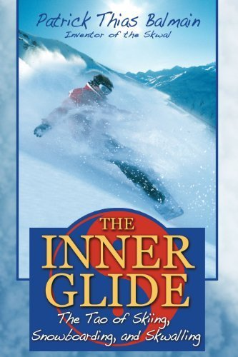 The Inner Glide: The Tao of Skiing, Snowboarding, and Skwalling by Patrick Thias Balmain (2007-07-24) por Patrick Thias Balmain