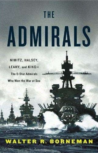 The Admirals: Nimitz, Halsey, Leahy, and King--The Five-Star Admirals Who Won the War at Sea, Borneman, Walter R.