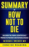 "Concise Reading offers an in-depth and comprehensive encapsulation of ""How Not To Die: Discover the Foods Scientifically Proven to Prevent and Reverse Disease"" by Dr. Michael Greger, the internationally-renowned nutrition expert, physician, and found..."