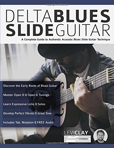 Delta Blues Slide Guitar A Complete Guide to Authentic Acoustic Blues Slide Guitar [Clay, Mr Levi - Alexander, Mr Joseph] (Tapa Blanda)