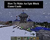 how to build epic - How To Make an Epic Block Game Castle