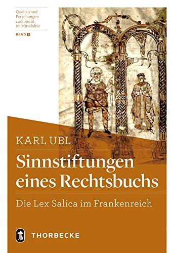 Sinnstiftungen Eines Rechtsbuchs: Die Lex Salica Im Frankenreich (Quellen Und Forschungen Zum Recht Im Mittelalter) (German Edition)