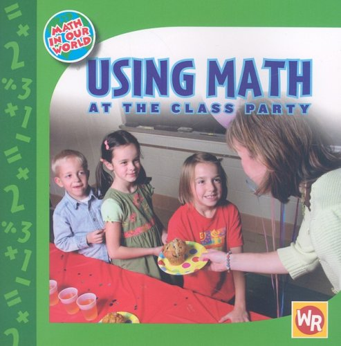 Read Online Using Math at the Class Party (Math in Our World) ebook