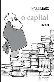 O Capital - Livro 1: Crítica da economia política. Livro 1: O processo de produção do capital (Coleção Marx e