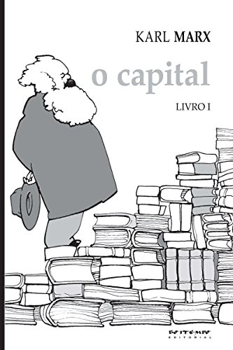 O Capital - Livro 1: Crítica da economia política. Livro 1: O processo de produção do capital (Coleção Marx e Engels)