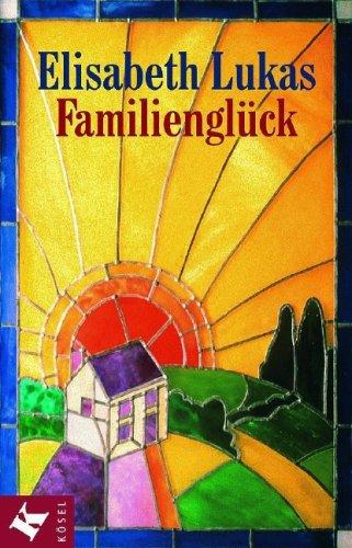 Familienglück: Verstehen - annehmen - lieben