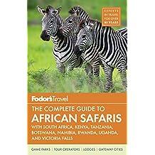 Fodor's the Complete Guide to African Safaris: With South Africa, Kenya, Tanzania, Botswana, Namibia, Rwanda, Uganda, and Victoria Falls: 5