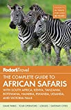 Fodor s the Complete Guide to African Safaris: with South Africa, Kenya, Tanzania, Botswana, Namibia, Rwanda, Uganda, and Victoria Falls (Full-color Travel Guide)