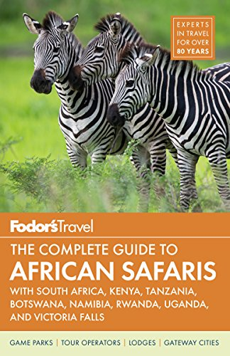 Fodor's the Complete Guide to African Safaris: with South Africa, Kenya, Tanzania, Botswana, Namibia, Rwanda, Uganda, and Victoria Falls (Full-color Travel Guide)