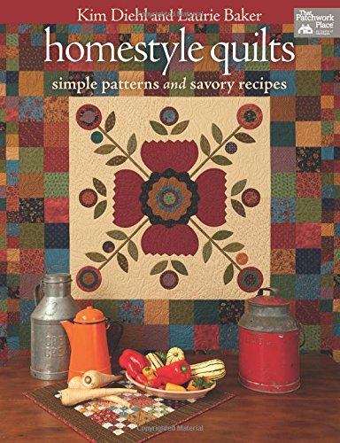 Homestyle Quilts: Simple Patterns and Savory Recipes (Machine Invisible Applique)