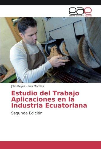 Estudio del Trabajo Aplicaciones en la Industria Ecuatoriana: Segunda Edición (Spanish Edition)