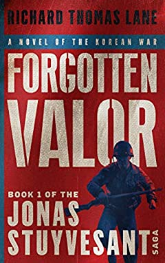 Forgotten Valor: A Novel of the Korean War (The Jonas Stuyvesant Saga Book 1)