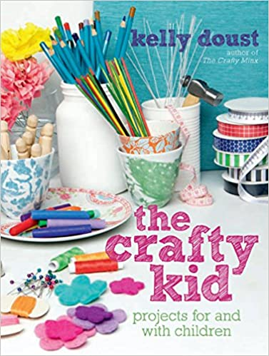 The Crafty Kid Projects For And With Children Kelly Doust