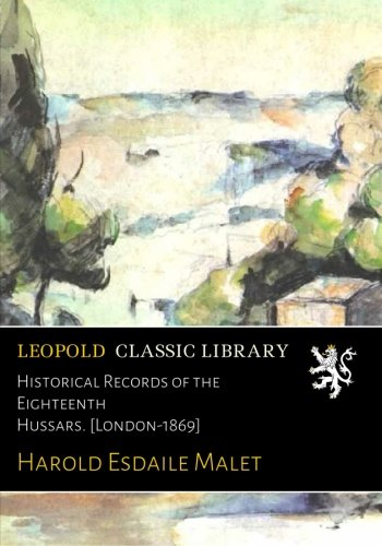 Download Historical Records of the Eighteenth Hussars. [London-1869] pdf epub