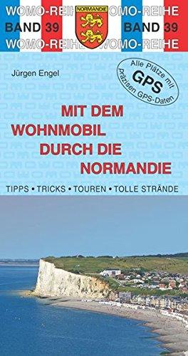 Mit dem Wohnmobil durch die Normandie (Womo-Reihe)