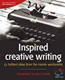 img - for Inspired Creative Writing: 52 brilliant ideas from the master wordsmiths by Smith, Alexander Gordon (April 23, 2007) Paperback 2nd book / textbook / text book