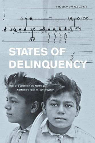States of Delinquency: Race and Science in the Making of California's Juvenile Justice System (American Crossroads)