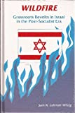 Wildfire : Grassroots Revolts in Israel in the Post-Socialist Era, Lehman-Wilzig, Sam, 079140871X
