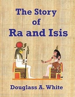 The Story of Ra and Isis (Egyptian Spiritual Classics)