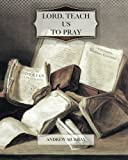 Lord, Teach Us to Pray, Andrew Murray, 1475157797