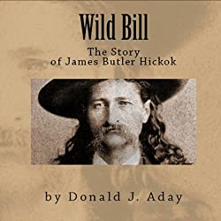 Wild Bill - The Story of James Butler Hickok