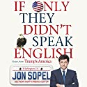 If Only They Didn't Speak English: Notes From Trump's America Hörbuch von Jon Sopel Gesprochen von: Jon Sopel