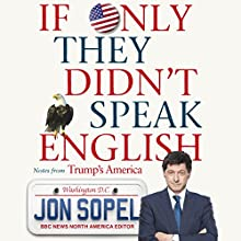 If Only They Didn't Speak English: Notes From Trump's America Audiobook by Jon Sopel Narrated by Jon Sopel