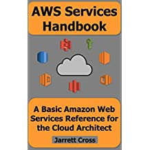 AWS Services Handbook: A Basic Amazon Web Services Reference for the Cloud Architect