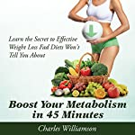 Boost Your Metabolism in 45 Minutes: Learn the Secret to Effective Weight Loss Fad Diets Won't Tell You About | Charles Williamson