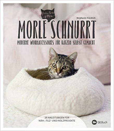 Morle schnurrt: 20 Anleitungen für moderne Katzen-Wohnaccessoires aus Stoff, Filz oder Holz (German Edition) (Handarbeit Holz)