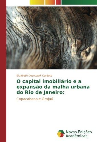 O capital imobiliário e a expansão da malha urbana do Rio de Janeiro:: Copacabana e Grajaú (Portuguese Edition) pdf epub