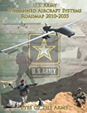 U. S. Army Unmanned Aircraft Systems Roadmap 2010-2035, U. S. Army U.S. Army Roadmap, 1499127286