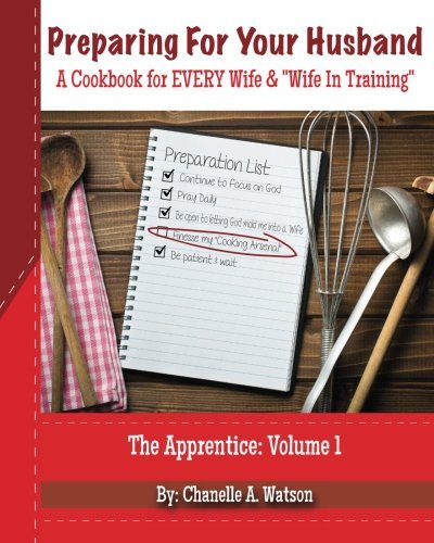 Preparing For Your Husband: A Cookbook For EVERY Wife and Wife In Training by Chanelle A. Watson (2014-06-30)