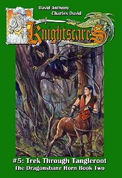 Trek Through Tangleroot (An Epic Fantasy Adventure Series, Knightscares #5) by [Anthony, David, David Clasman, Charles]